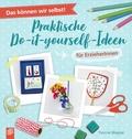 Das können wir selbst! - Praktische Do-it-yourself-Ideen für ErzieherInnen
