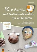 30 x Basteln mit Naturmaterialien für 45 Minuten - Klasse 1/2