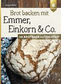 Brot backen mit Emmer, Einkorn & Co. im Brotbackautomaten