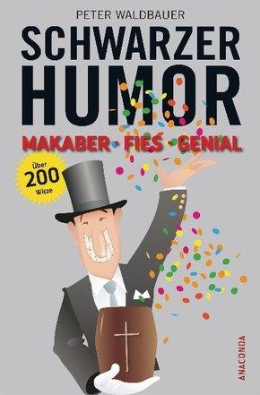 Schwarzer Humor - Makaber, fies, genial. Über 200 Witze