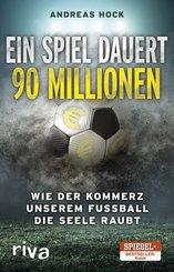Ein Spiel dauert 90 Millionen - Wie der Kommerz unserem Fußball die Seele raubt