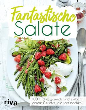 Fantastische Salate - 100 frische, gesunde und einfach leckere Gerichte, die satt machen