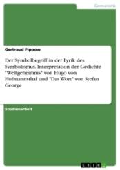 """Der Symbolbegriff in der Lyrik des Symbolismus. Interpretation der Gedichte """"Weltgeheimnis"""" von Hugo von Hofmannsthal un"""