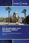 Die Bergpredigt nach Matthäus adäquat verstehen
