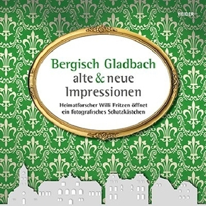 Bergisch Gladbach - alte & neue Impressionen