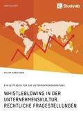 Whistleblowing in der Unternehmenskultur. Rechtliche Fragestellungen