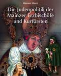 Die Judenpolitik der Mainzer Erzbischöfe und Kurfürsten
