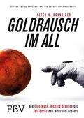 Goldrausch im All - Wie Elon Musk, Richard Branson und Jeff Bezos den Weltraum erobern. Silicon Valley, NewSpace und die Zukunft der Menschheit