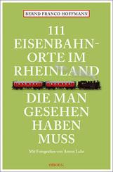 111 Eisenbahnorte im Rheinland, die man gesehen haben muss