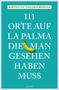 111 Orte auf La Palma, die man gesehen haben muss