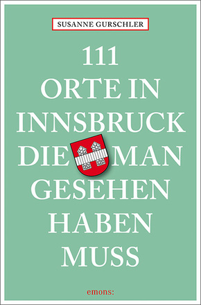 111 Orte in Innsbruck, die man gesehen haben muss