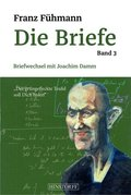 Die Briefe: Briefwechsel mit Joachim Damm; Bd.3