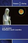 AVE MARIA Wallfahrt nach Lourdes