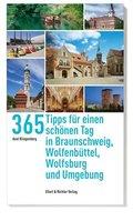 365 Tipps für einen schönen Tag in Braunschweig, Wolfsburg, Wolfenbüttel und Umgebung
