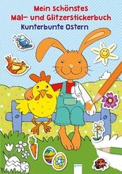 Mein schönstes Mal- und Glitzerstickerbuch. Kunterbunte Ostern