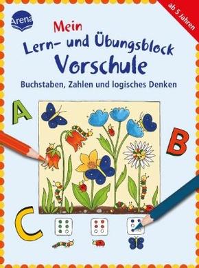 Mein Lern- und Übungsblock Vorschule: Buchstaben, Zahlen und logisches Denken