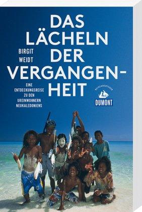 Das Lächeln der Vergangenheit - Eine Entdeckungsreise zu den Ureinwohnern Neukaledoniens