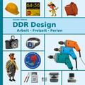 DDR-Design - Arbeit, Freizeit, Ferien