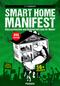 Smart Home Manifest: Hausautomation und Heimvernetzung für Maker. Über 50 Projekte für Arduino™, ESP 8266 und Raspberry Pi.