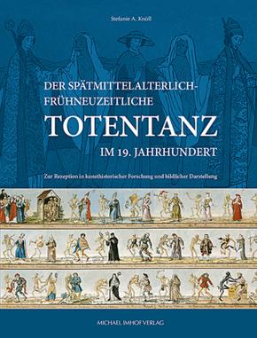 Der spätmittelalterlich-frühneuzeitliche Totentanz im 19. Jahrhundert