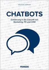 Chatbots - Einführung in die Zukunft von Marketing, PR und CRM