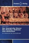 Der liturgische Dienst der Priester, Diakone und Akolythen