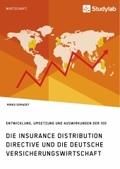 Die Insurance Distribution Directive und die deutsche Versicherungswirtschaft. Entwicklung, Umsetzung und Auswirkungen d
