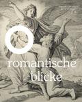 Romantische Blicke - Deutsche Zeichnungen des 19. Jahrhunderts