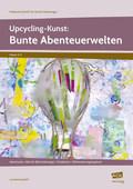 Upcycling-Kunst: Bunte Abenteuerwelten