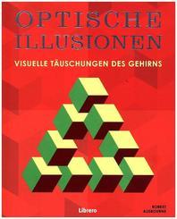 Optische Illusionen - Visuelle Täuschungen des Gehirns