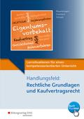 Lernsituationen für einen kompetenzorientierten Unterricht: Handlungsfeld: Rechtliche Grundlagen und Kaufvertragsrecht