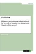 Bildungsbenachteiligung in Deutschland. Die besondere Situation von Kindern mit Migrationshintergrund