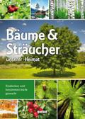 Bäume & Sträucher unserer Heimat