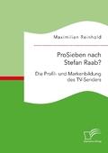 ProSieben nach Stefan Raab? Die Profil- und Markenbildung des TV-Senders