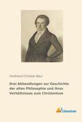 Drei Abhandlungen zur Geschichte der alten Philosophie und ihres Verhältnisses zum Christentum