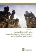 Josip Mandic, ein 'verschollener' Komponist kroatischer Herkunft