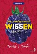 Obst, Gemüse und Co. WISSEN häppchenweise - Herbst & Winter
