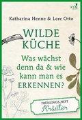 Wilde Küche - Das Frühlings-Heft: Kräuter