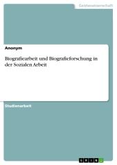 Biografiearbeit und Biografieforschung in der Sozialen Arbeit