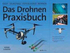 Das Drohnen-Praxisbuch - Kauf, Selbstbau, Foto & Video, Rennen