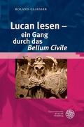 Lucan lesen - ein Gang durch das 'Bellum Civile'