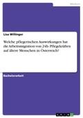 Welche pflegerischen Auswirkungen hat die Arbeitsmigration von 24h- Pflegekräften auf ältere Menschen in Österreich?