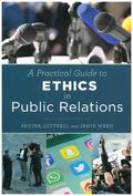 Practical Guide to Ethics in Public Relations