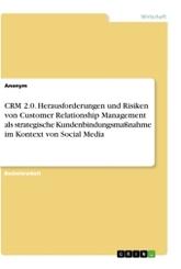 CRM 2.0. Herausforderungen und Risiken von Customer Relationship Management als strategische Kundenbindungsmaßnahme im K