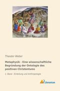 Metaphysik - Eine wissenschaftliche Begründung der Ontologie des positiven Christentums