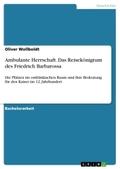 Ambulante Herrschaft. Das Reisekönigtum des Friedrich Barbarossa