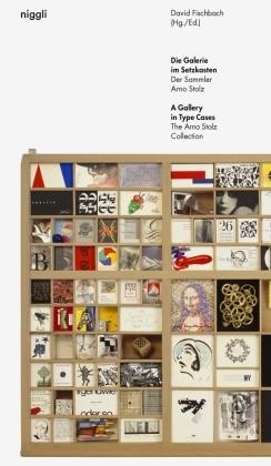Die Galerie im Setzkasten; The Gallery in the Type Case. The Collector Arno Stolz