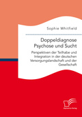Doppeldiagnose Psychose und Sucht. Perspektiven der Teilhabe und Integration in der deutschen Versorgungslandschaft und
