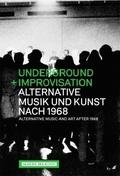 Underground und Improvisation. Alternative Musik und Kunst nach 1968; Alternative Music and art after 1968