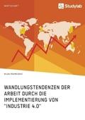 """Wandlungstendenzen der Arbeit durch die Implementierung von """"Industrie 4.0"""""""